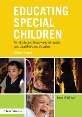 Educating Special Children: An introduction to provision for pupils with disabilities and disorders by Michael Farrell