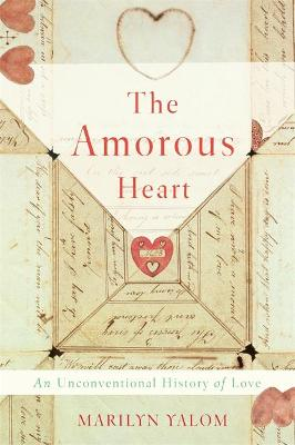 The Amorous Heart by Marilyn Yalom