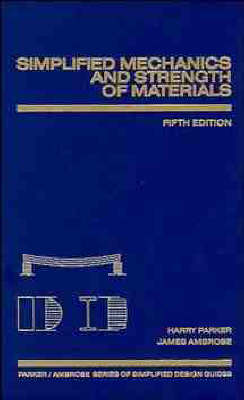 Simplified Mechanics and Strength of Materials by Harry Parker