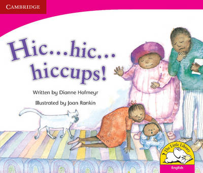 Hic ... hic ... hiccups Hic ... hic ... hiccups by Dianne Hofmeyr