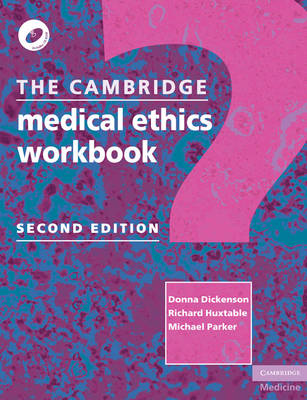 The Cambridge Medical Ethics Workbook by Donna Dickenson