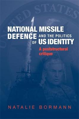 National Missile Defence and the Politics of Us Identity by Natalie Bormann