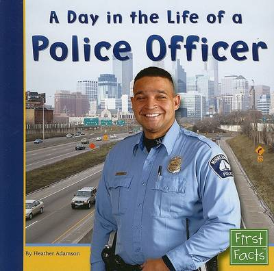 Day in the Life of a Police Officer by Heather Adamson