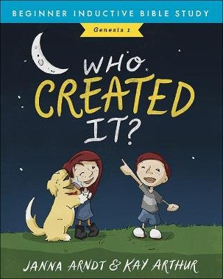 Who Created It? by Kay Arthur