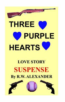 Three Purple Hearts by R W Alexander
