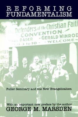 Reforming Fundamentalism by George M. Marsden