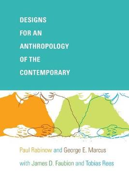 Designs for an Anthropology of the Contemporary by Paul Rabinow