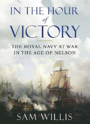In the Hour of Victory by Dr Sam Willis