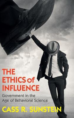 The Ethics of Influence by Cass R. Sunstein