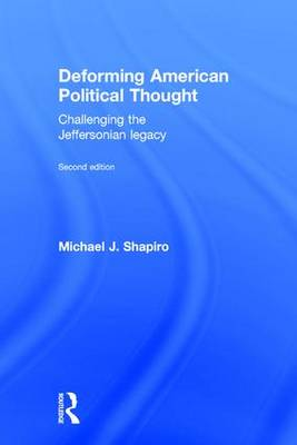 Deforming American Political Thought by Michael J. Shapiro