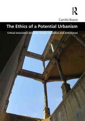 The Ethics of a Potential Urbanism: Critical encounters between Giorgio Agamben and architecture book