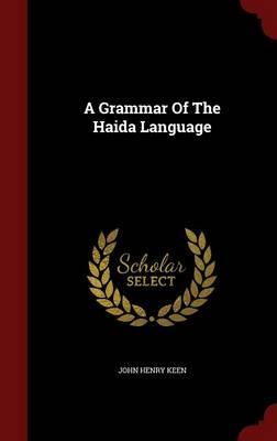 Grammar of the Haida Language by John Keen