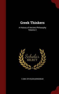 Greek Thinkers by S 1888-1975 Radhakrishnan
