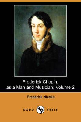 Frederick Chopin, as a Man and Musician, Volume 2 (Dodo Press) book