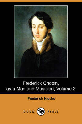 Frederick Chopin, as a Man and Musician, Volume 2 (Dodo Press) book