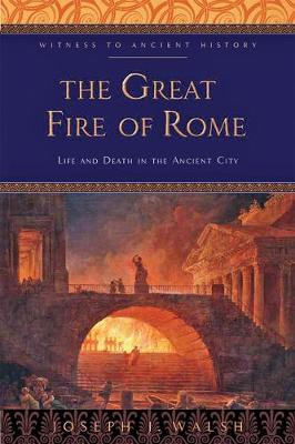 The Great Fire of Rome: Life and Death in the Ancient City by Joseph J. Walsh