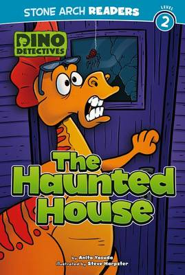 The Dino Detectives: The Haunted House by Anita Yasuda