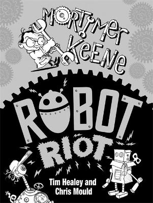 Mortimer Keene: Robot Riot by Tim Healey
