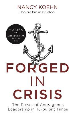 Forged in Crisis by Nancy Koehn