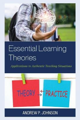 Essential Learning Theories: Applications to Authentic Teaching Situations book