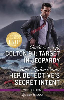 Colton 911: Target in Jeopardy/Her Detective's Secret Intent by Carla Cassidy