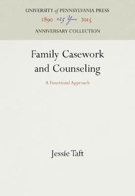Family Casework and Counseling by Jessie Taft