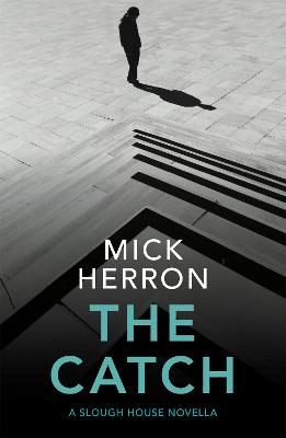 The Catch: A Slough House Novella 2 by Mick Herron