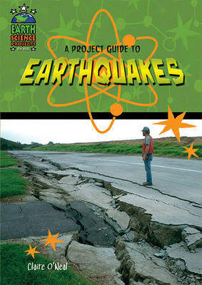 A Project Guide to Earthquakes by Claire O'Neal