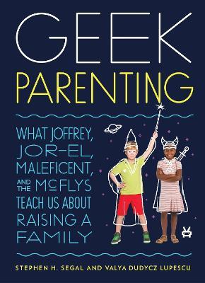Geek Parenting by Stephen H. Segal