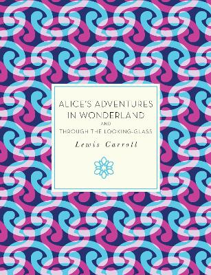 Alice's Adventures in Wonderland and Through the Looking-Glass by Lewis Carroll
