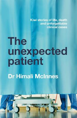 The Unexpected Patient: True Kiwi stories of life, death and unforgettable clinical cases book