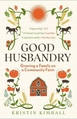 Good Husbandry: Growing a Family on a Community Farm book