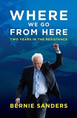 Where We Go From Here: Two Years in the Resistance by Bernie Sanders