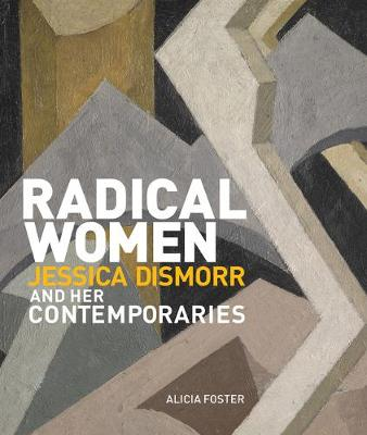 Radical Women: Jessica Dismorr and her Contemporaries: 2019 by Alicia Foster