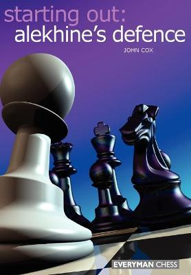 Starting Out: Alekhine Defence by John Cox