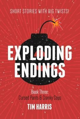 Exploding Endings (Book Three) by Tim Harris