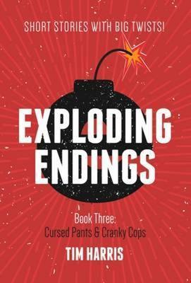 Exploding Endings (Book Three) by Tim Harris