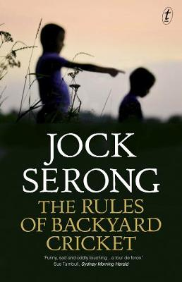The Rules Of Backyard Cricket by Jock Serong