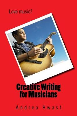 Creative Writing for Musicians by Andrea Kwast