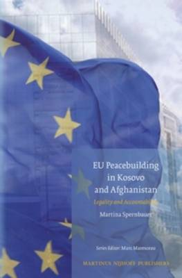 EU Peacebuilding in Kosovo and Afghanistan by Martina Spernbauer