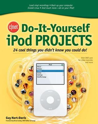 CNET Do-It-Yourself iPod Projects by Guy Hart-Davis