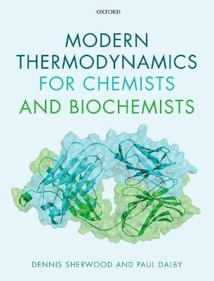 Modern Thermodynamics for Chemists and Biochemists by Dennis Sherwood