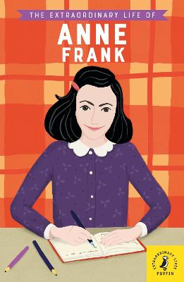 The Extraordinary Life of Anne Frank by Kate Scott