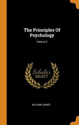 The Principles of Psychology; Volume 2 by William James