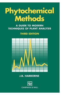 Phytochemical Methods A Guide to Modern Techniques of Plant Analysis by Jeffrey B. Harborne