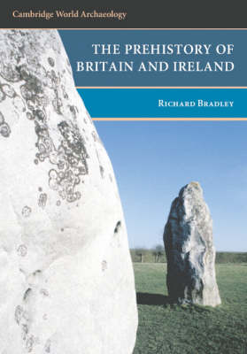 The Prehistory of Britain and Ireland by Richard Bradley