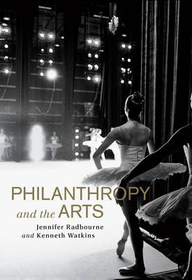 Philanthropy and the Arts by Jennifer Radbourne