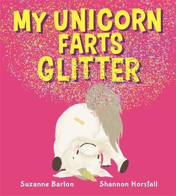 My Unicorn Farts Glitter by Suzanne Barton