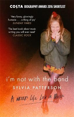 I'm Not with the Band by Sylvia Patterson