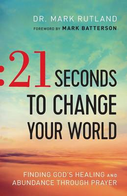 21 Seconds to Change Your World by Dr Mark Rutland
